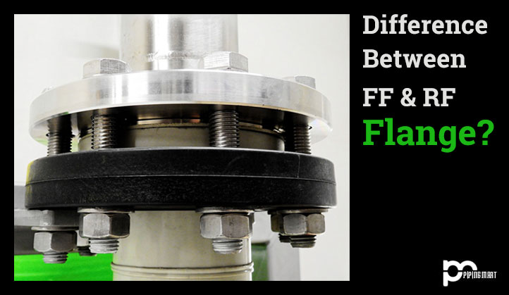 What is Difference Between FF & RF Flanges? - Pipingmart Blog